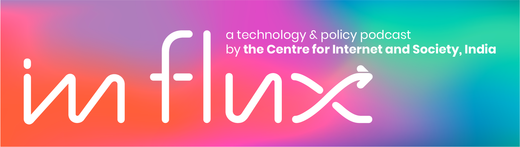 In Flux: a technology and policy podcast by the Centre for Internet and Society